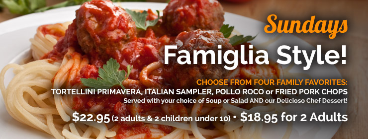Sunday Special: Choose from three family favorites: Sicilian Trio, Cacciatore or Pesce Picatta.  $21.95 for 2 adults and 2 children under age 10.  $17.95 for 2 adults.